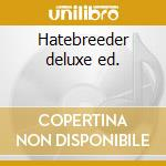 Hatebreeder deluxe ed. cd musicale