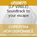 (LP VINILE) Soundtrack to your escape lp vinile