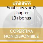 Soul survivor & chapter 13+bonus cd musicale