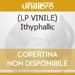 (LP VINILE) Ithyphallic lp vinile