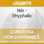 Nile - Ithyphallic cd musicale di NILE
