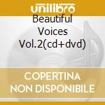 BEAUTIFUL VOICES VOL.2(CD+DVD) cd musicale di ARTISTI VARI