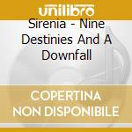 NINE DESTINIES AND A DOWNFALL + BONUS TRACK cd musicale di SIRENIA