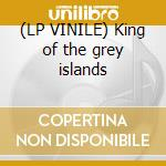 (LP VINILE) King of the grey islands lp vinile di Candlemass