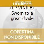 (LP VINILE) Sworn to a great divide lp vinile
