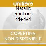Metallic emotions cd+dvd cd musicale di Artisti Vari