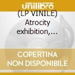 (LP VINILE) Atrocity exhibition, the - a lp vinile
