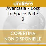 Avantasia - Lost In Space Parte 2 cd musicale di AVANTASIA