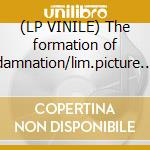 (LP VINILE) The formation of damnation/lim.picture vinyl lp vinile