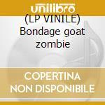 (LP VINILE) Bondage goat zombie lp vinile
