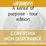 A sense of purpose - tour edition cd musicale