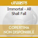 ALL SHALL FALL -DIGI-                     cd musicale di IMMORTAL