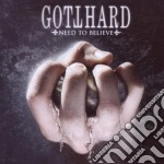 NEED TO BELIEVE cd musicale di GOTTHARD