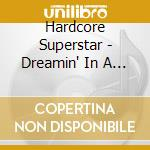 Hardcore Superstar - Dreamin' In A Casket cd musicale di Superstar Hardcore