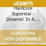 DREAMIN' IN A CASKET                      cd musicale di Superstar Hardcore