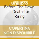Deathstar rising cd musicale di BEFORE THE DAWN