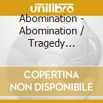 Abomination/tragedy strikes cd musicale di Abomination