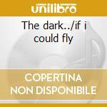 The dark../if i could fly cd musicale