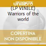 (LP VINILE) Warriors of the world lp vinile