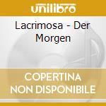 Lacrimosa - Der Morgen cd musicale di LACRIMOSA