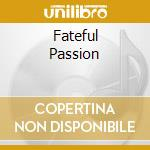 FATEFUL PASSION                           cd musicale di GALLERY THE