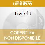 Trial of t cd musicale