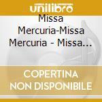 Missa Mercuria-Missa Mercuria - Missa Mercuria-Missa Mercuria cd musicale