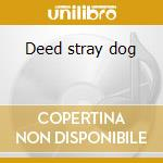 Deed stray dog cd musicale di Red Louisiana
