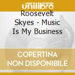 Music is my business cd musicale di Roosevelt Sykes