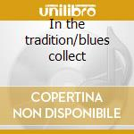 In the tradition/blues collect cd musicale di Artisti Vari