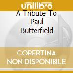 A TRIBUTE TO PAUL BUTTERFIELD cd musicale di R.FORD & BLUES BAND