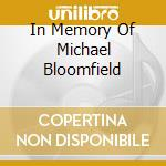 IN MEMORY OF MICHAEL BLOOMFIELD cd musicale di FORD ROBBEN BLUES BAND