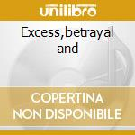 Excess,betrayal and cd musicale