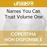 Names you can trust vol. 1 cd cd musicale di Artisti Vari