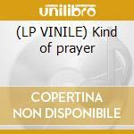 (LP VINILE) Kind of prayer lp vinile