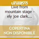 Live from mountain stage - ely joe clark guy cd musicale di Joe ely/guy clark & o.