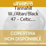 Celtic mountain stage - tannahill weavers altan raccolta celtica cd musicale di Tannahill w./altan/black 47