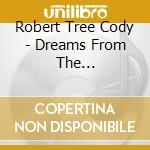 Dreams from the grandfather cd musicale di Cody robert tree