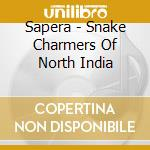 Snake charmers of north india cd musicale di Sapera