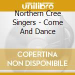 Come and dance! cd musicale di Northern cree singer