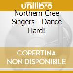 Dance hard! cd musicale di Northern cree singer