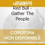 Gather the people cd musicale di Bull Red