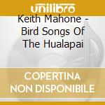 Bird songs of the hualapai cd musicale di Keith Mahone