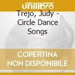 Circle dance songs cd musicale di Judy Trejo