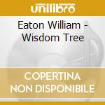 Eaton William - Wisdom Tree cd musicale di William Eaton