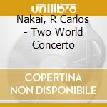 Two world concerto cd musicale di Nakai / black lodge