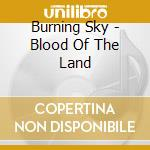 Burning Sky - Blood Of The Land cd musicale di Sky Burning