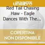 Eagle dances with the wind cd musicale di Red tail chasing haw