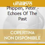Echoes of the past cd musicale di Peter Phippen