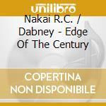 Edge of the century cd musicale di Nakai r.c. / dabney